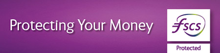 Protecting your money. Deposits protected by the Financial Services Compensation Scheme.